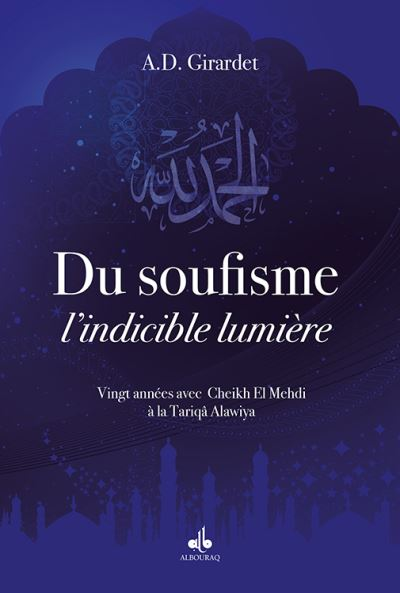 Du Soufisme, l'indicible lumière : Vingt années avec Cheikh El Mehdi à la Tariqâ Alawiya-0