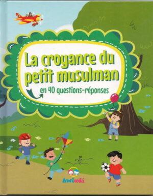 La Croyance du Petit Musulman - En 40 questions-réponses-0