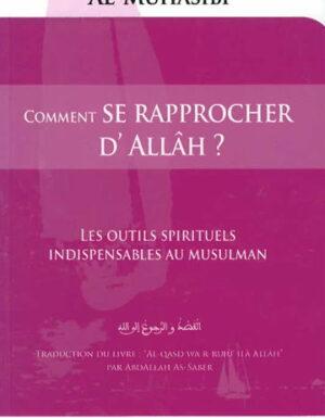 Comment se rapprocher d'Allâh ? Les outils spirituels indispensables au musulman