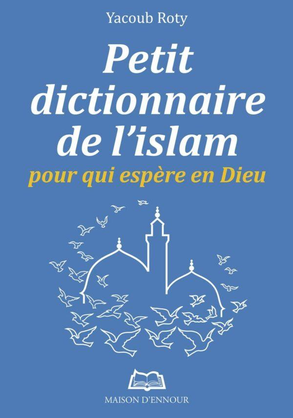 Petit dictionnaire de l'Islam pour qui espère en Dieu-0
