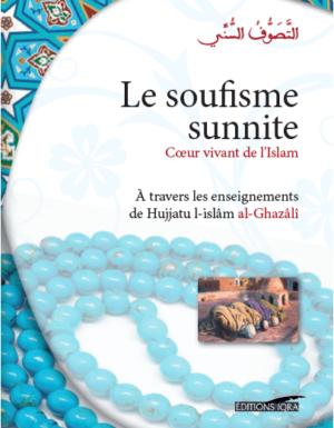 Le soufisme sunnite – Cœur vivant de l'Islam (À travers les enseignements de Hujjatu l-Islâm Al-Ghazâlî)