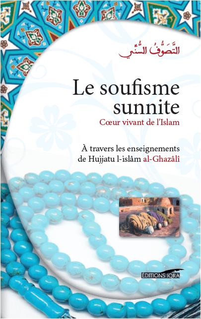 Le soufisme sunnite - Cœur vivant de l'Islam (À travers les enseignements de Hujjatu l-Islâm Al-Ghazâlî)-0