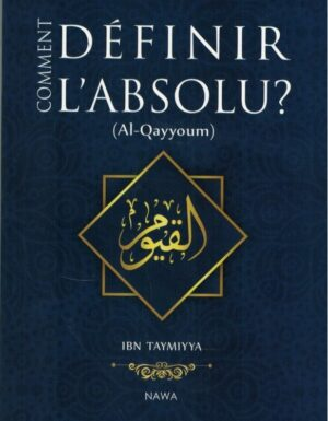Comment définir l'Absolu ? (AL-QAYYOUM) – Ibn Taymiyya – NAWA