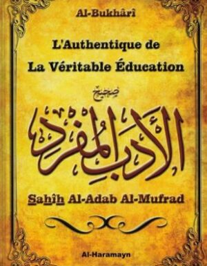 L'Authentique de la Véritable Education (Sahîh Al-Adab Al-Mufrad) – Al-Bukhârî – Al-Haramayn