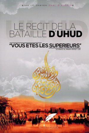 Le Récit de la Bataille d'Uhud - Vous êtes les supérieurs - Khalid Rashid - AL-ISTIQAMA-0