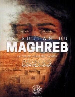 Le Sultan du Maghreb – La vie de Yusuf Ibn Tashfin – 'Issâ Meyer – Editions Ribât