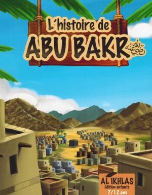 L'histoire de Abu Bakr - 7/12 ans - Al-Ikhlas-0