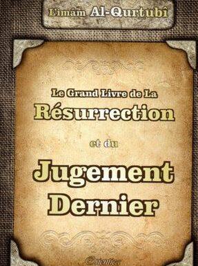 Le Grand Livre de la Résurrection et du Jugement Dernier L'IMAM AL QURTUBI