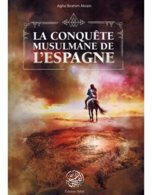 La Conquête Musulmane de l'Espagne – Agha Ibrahim Akram – Editions Ribât