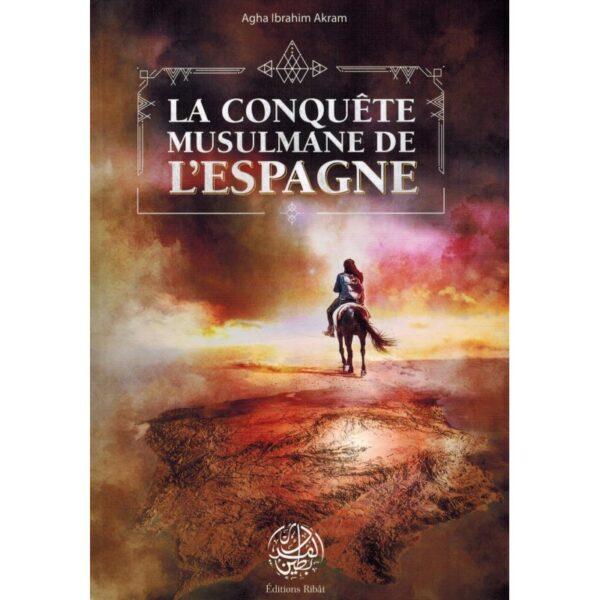 La Conquête Musulmane de l'Espagne - Agha Ibrahim Akram - Editions Ribât-0
