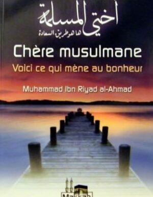 Chère musulmane voici ce qui mène au bonheur – Muhammad Ibn Riyad al Ahmad
