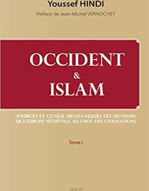 Occident et Islam : Sources et genèse messianiques du sionisme ; De l'Europe médiévale au Choc des civilisations TOME I-0