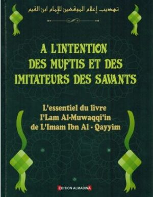 À l'Intention des Muftis et des Imitateurs des Savants – Imâm Ibn Al-Qayyim Al-Jawziyya