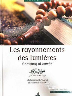Rayonnements des lumières (Les) – Chawâriq al-anwâr / (Ar-Fr-Phonétique) Muhammad b. 'Alawi al-Maliki al-Hasani