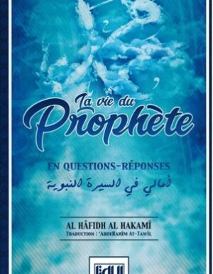 La Vie du Prophète en Questions-Réponses - Al-Hâfidh Al-Hakamî - At-Taîl Editions-0