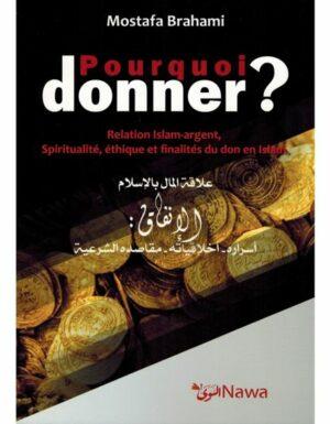 Pourquoi donner ? Relation Islam-argent, Spiritualité, éthique et finalités du don en Islam – Mostafa Brahami – NAWA