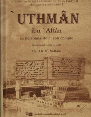'Uthmân ibn 'Affân: Sa personnalité et son époque -Dr Ali M. Sallâbi