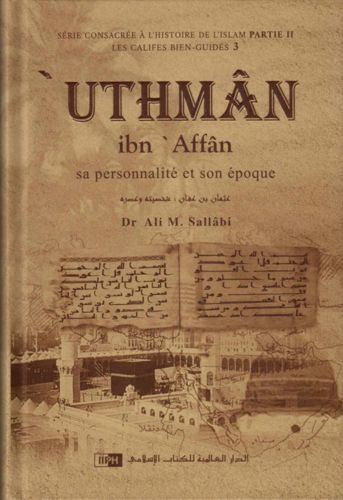 'Uthmân ibn 'Affân: Sa personnalité et son époque -Dr Ali M. Sallâbi-0