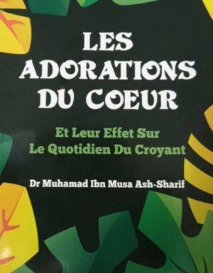 Les Adorations du Coeur , Et leur Effets sur le Quotidien du Croyant , de Dr Muhamad Ash- Sharif-0