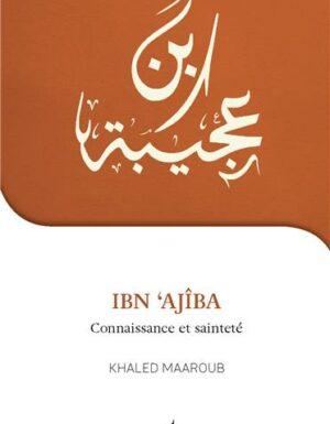 Je veux connaître Ibn Ajîba connaissance et sainteté