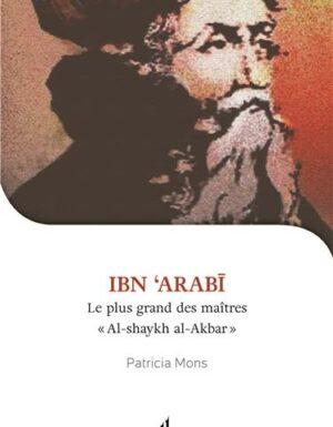 Je veux connaître Ibn Arabi, Shaykh al-akbar, le plus grand des maîtres