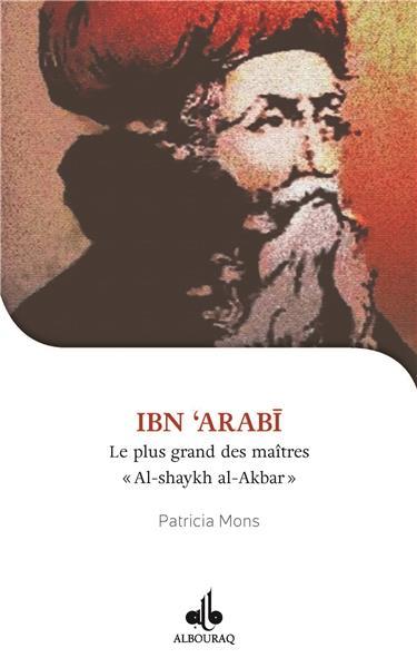Je veux connaître Ibn Arabi, Shaykh al-akbar, le plus grand des maîtres-0