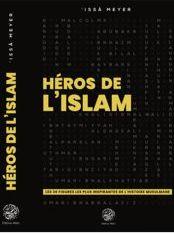 Héros de l'Islam – Les 30 Figures les plus Inspirantes – Issâ Meyer – Editions Ribât