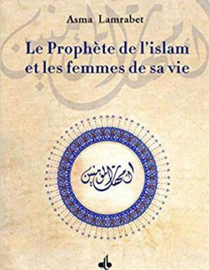 Le Prophète de l´islam et les femmes de sa vie LAMRABET, Asma