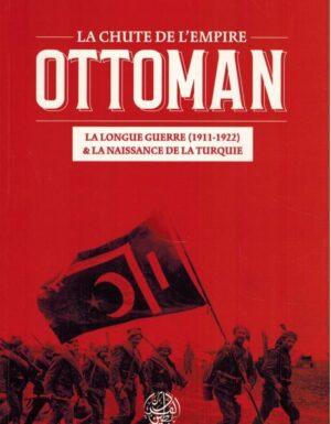 LA CHUTE DE L'EMPIRE OTTOMAN – S.E ZAIMECHE AL-DJAZAIRI – EDITIONS RIBÂT