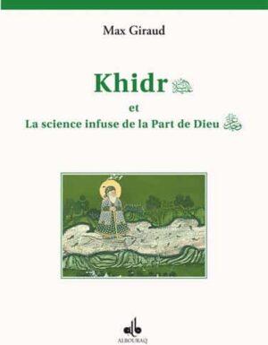 Khidr et la science infuse de la part de Dieu – GIRAUD, Max