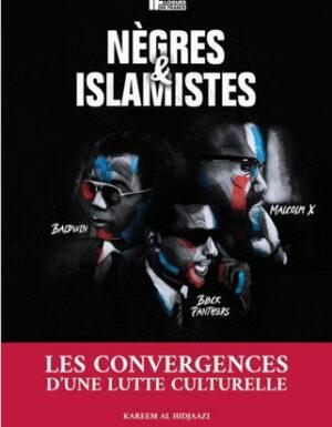 Nègres et Islamistes - Les Convergences d'une Lutte Culturelle