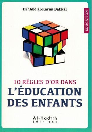 10 Règles d'Or dans l'Éducation des Enfants - Dr 'Abd Al-Karîm Bakkâr -
