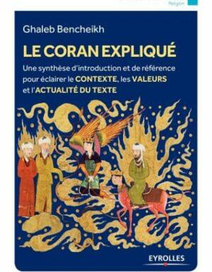 Le Coran expliqué -Ghaleb Bencheikh – EYROLLES PRATIQUE