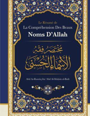 Le Résumé De La Compréhension Des Beaux Noms D'Allah, De Abd Ar-Razzâq Abd Al-Muhsin Al-Badr
