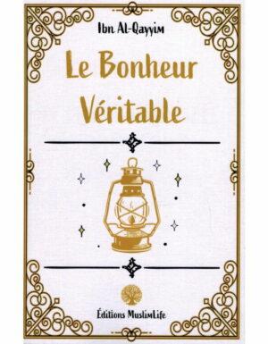 LE BONHEUR VÉRITABLE - IBN AL-QAYYIM - EDITIONS MUSLIMLIFE
