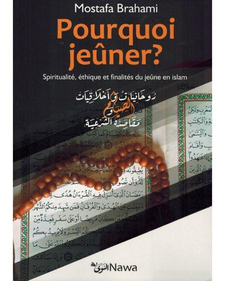 POURQUOI JEÛNER ? RELATION ISLAM-ARGENT, SPIRITUALITÉ, ÉTHIQUE ET FINALITÉS DU JEÛNE EN ISLAM - MOSTAFA BRAHAMI - NAWA