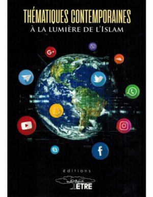 THÉMATIQUES CONTEMPORAINES À LA LUMIÈRE DE L'ISLAM - ÉDITIONS ÊTRE