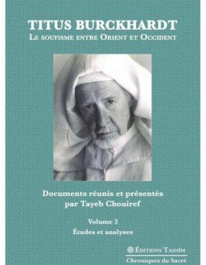 Titus Burckhardt. Le soufisme entre Orient et Occident, vol. 2 Etudes et analyses