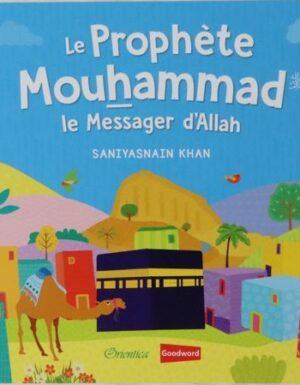 Le Prophète Mouhammad - Le Messager d'Allah
