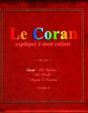 """Le Coran Expliqué À Mon Enfant (Tome 9): Sûrat """"Al-Qalam"""", """"Al Mulk"""", """"Ayatu-L-Kursiy"""""""