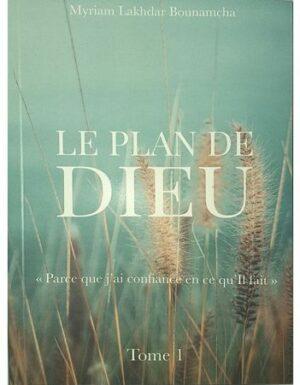 Le Plan de Dieu (Tome 1) «Parce que j'ai confiance en ce qu'Il Fait», de Myriam Lakhdar Bounamcha